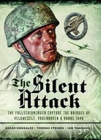 The Silent Attack: The Taking Of The Bridges At Veldwezelt, Vroenhoven And Kanne In Belgium