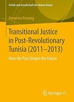 Transitional Justice In Post-Revolutionary Tunisia (2011-2013): How The Past Shapes The Future