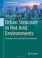 Urban Structure In Hot Arid Environments: Strategies For Sustainable Development