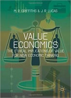 Value Economics: The Ethical Implications Of Value For New Economic Thinking
