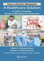 A Healthcare Solution: A Patient-Centered, Resource Management Perspective