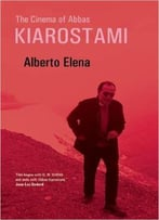 Alberto Elena - The Cinema Of Abbas Kiarostami