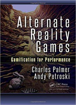 Alternate Reality Games: Gamification For Performance