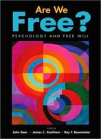 Are We Free? Psychology And Free Will