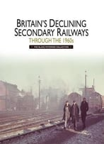 Britain'S Declining Secondary Railways Through The 1960s: The Blake Paterson Collection