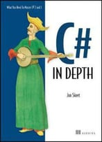 C# In Depth: What You Need To Master C# 2 And