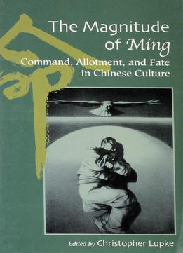 Christopher Lupke, The Magnitude Of Ming:command, Allotment, And Fate In Chinese Culture