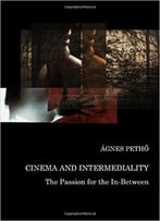 Cinema And Intermediality: The Passion For The In-Between