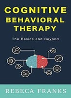 COGNITIVE BEYOND BEHAVIOR AND THERAPY BASICS