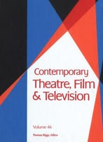 Contemporary Theatre, Film And Television: Volume 46