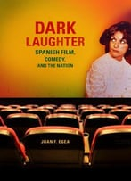 Dark Laughter: Spanish Film, Comedy, And The Nation