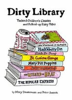Dirty Library: Twisted Children's Classics And Folked-Up Fairy Tales