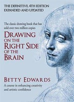 Drawing On The Right Side Of The Brain: A Course In Enhancing Creativity And Artistic Confidence, 4th Edition