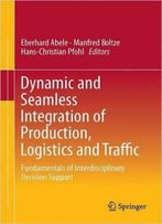Dynamic And Seamless Integration Of Production, Logistics And Traffic: Fundamentals Of Interdisciplinary Decision
