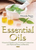Essential Oils: Historical Significance, Chemical Composition And Medicinal Uses And Benefits