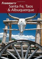Frommer's Santa Fe, Taos &Amp; Albuquerque (Frommer's Complete Guides)