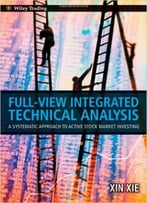Full-View Integrated Technical Analysis: A Systematic Approach To Active Stock Market Investing