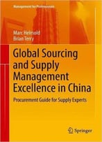 Global Sourcing And Supply Management Excellence In China: Procurement Guide For Supply Experts