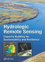 Hydrologic Remote Sensing: Capacity Building For Sustainability And Resilience