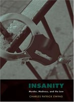 Insanity: Murder, Madness, And The Law
