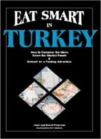 Joan And David Peterson - Eat Smart In Turkey: How To Decipher The Menu, Know The Market Foods & Embark On A Tasting Adventure