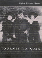 Journey To Vaja: Reconstructing The World Of A Hungarian-Jewish Family (Mcgill-Queen's Studies In Ethnic History)