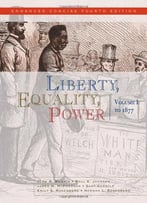 Liberty, Equality, Power: Volume I: To 1877, Enhanced Concise Edition, 4 Edition