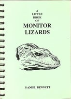Little Book Of Monitor Lizards: A Guide To The Monitor Lizards Of The World And Their Care In Captivity Von Daniel Bennett