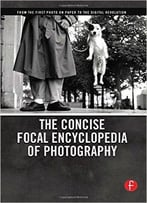 Michael R. Peres - The Concise Focal Encyclopedia Of Photography: From The First Photo On Paper To The Digital Revolution