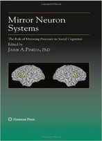 Mirror Neuron Systems: The Role Of Mirroring Processes In Social Cognition