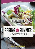 Mr. Wilkinson's Spring And Summer Vegetables