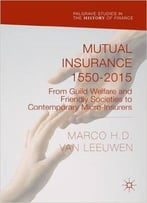 Mutual Insurance 1550-2015: From Guild Welfare And Friendly Societies To Contemporary Micro-Insurers