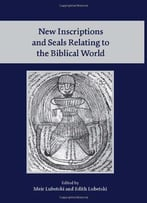 New Inscriptions And Seals Relating To The Biblical World