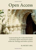 Open Access: Contextualising The Archivolted Portals Of Northern Spain And Western France Within The Theology...