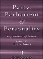Party, Parliament And Personality: Essays Presented To Hugh Berrington By Peter Jones