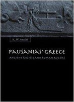 Pausanias' Greece: Ancient Artists And Roman Ruler