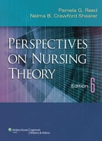 Perspectives On Nursing Theory, Sixth Edition