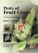 Pests Of Fruit Crops: A Colour Handbook By David V. Alford
