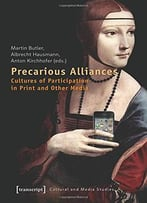 Precarious Alliances: Cultures Of Participation In Print And Other Media