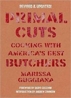 Primal Cuts: Cooking With America's Best Butchers By Marissa Guggiana