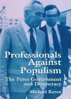 Professionals Against Populism: The Peres Government And Democracy (Suny Series (Suny Series In Israeli Studies)