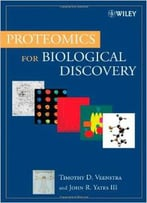 Proteomics For Biological Discovery By Timothy D. Veenstra
