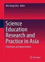 Science Education Research And Practice In Asia: Challenges And Opportunities