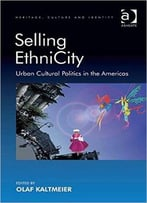 Selling Ethnicity: Urban Cultural Politics In The Americas