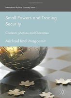Small Powers And Trading Security: Contexts, Motives And Outcomes
