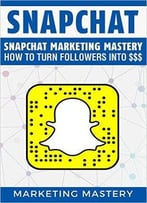 Snapchat Marketing Mastery