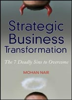 Strategic Business Transformation: The 7 Deadly Sins To Overcome