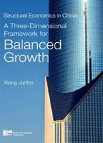 Structural Economics In China: A Three-Dimensional Framework For Balanced Growth