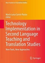 Technology Implementation In Second Language Teaching And Translation Studies: New Tools, New Approaches