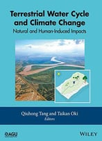 Terrestrial Water Cycle And Climate Change: Natural And Human-Induced Impacts
